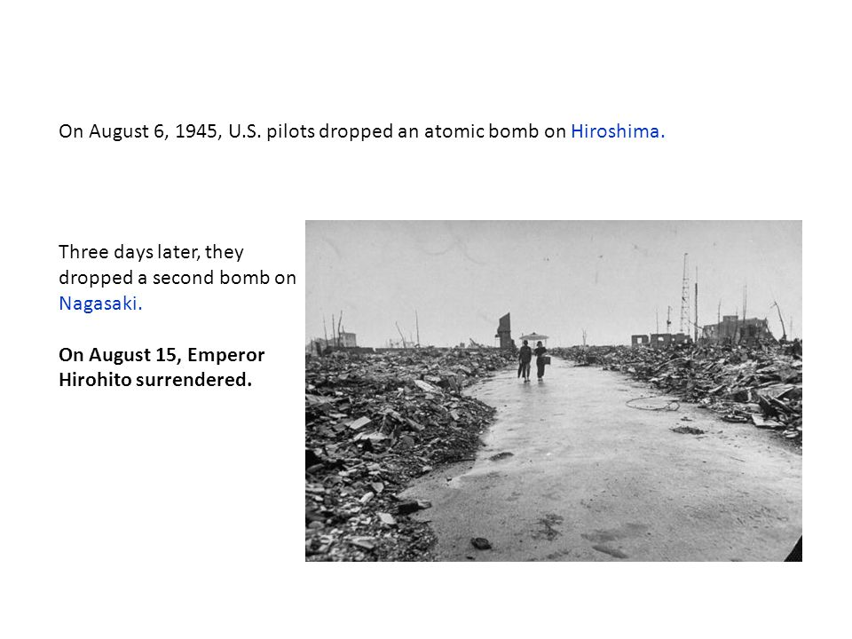 On August 6, 1945, U.S. pilots dropped an atomic bomb on Hiroshima.