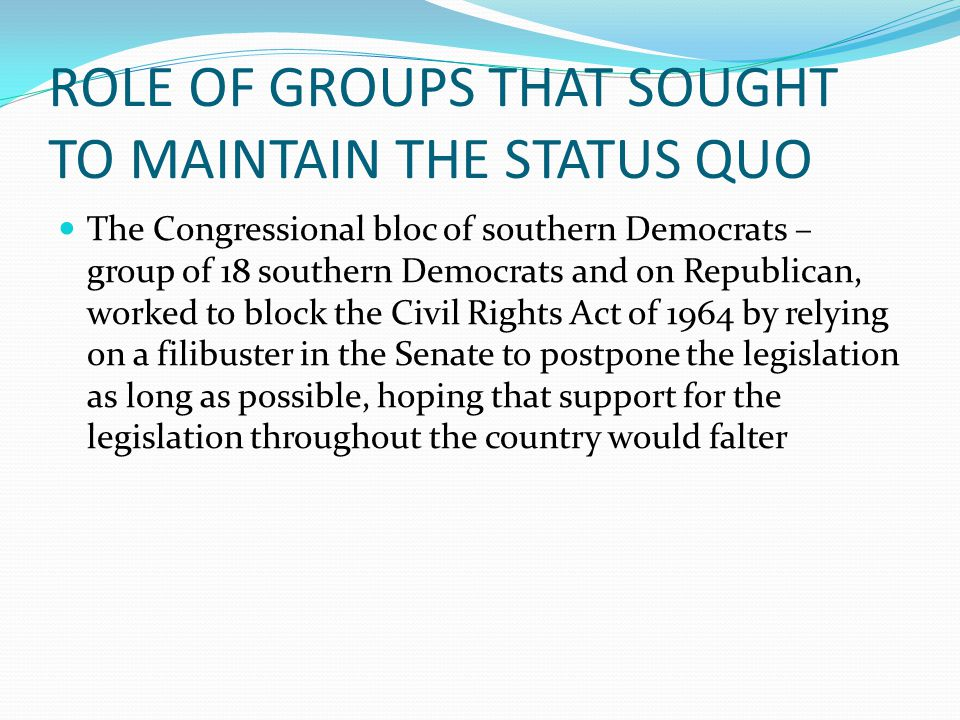 ROLE OF GROUPS THAT SOUGHT TO MAINTAIN THE STATUS QUO