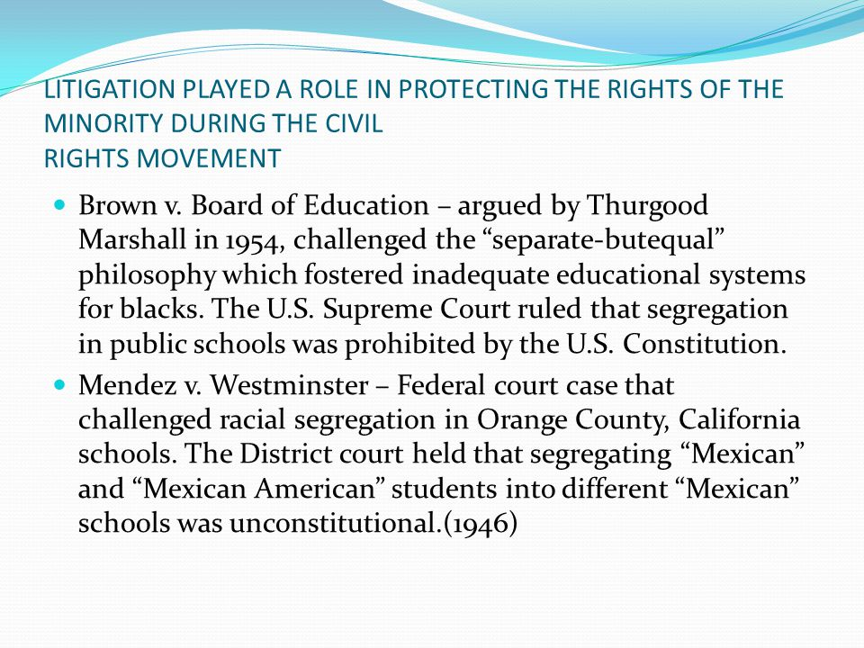 LITIGATION PLAYED A ROLE IN PROTECTING THE RIGHTS OF THE MINORITY DURING THE CIVIL RIGHTS MOVEMENT