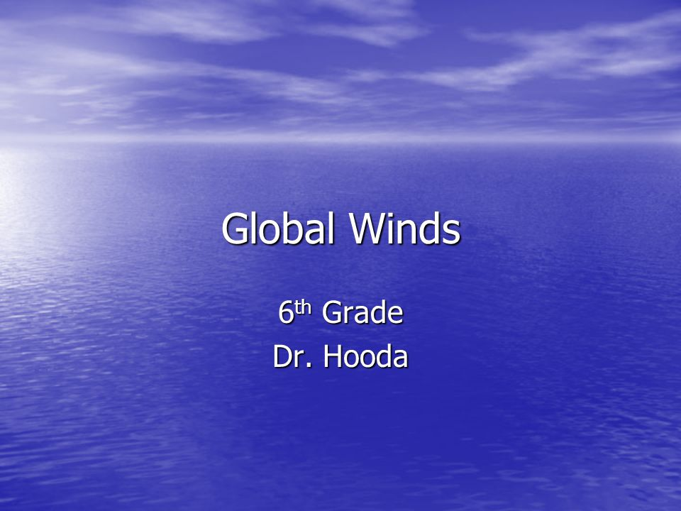 Global Winds 6th Grade Dr. Hooda