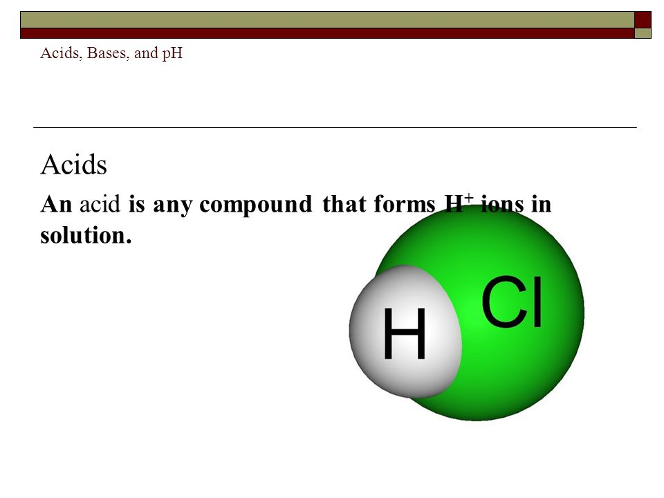 Acids An acid is any compound that forms H+ ions in solution.