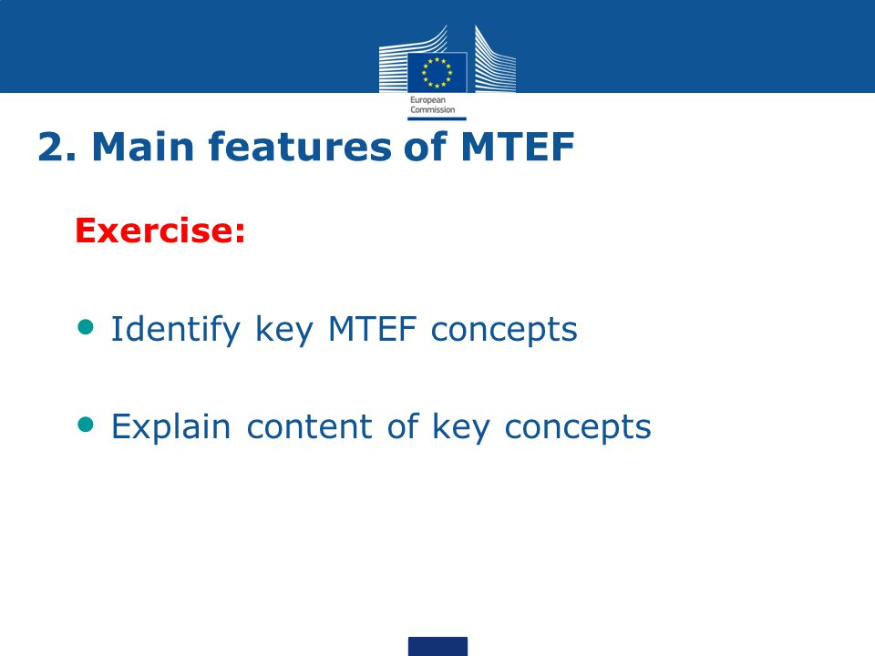 2. Main features of MTEF Exercise Exercise: Identify key MTEF concepts