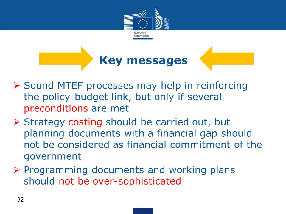 Key messages Sound MTEF processes may help in reinforcing the policy-budget link, but only if several preconditions are met.