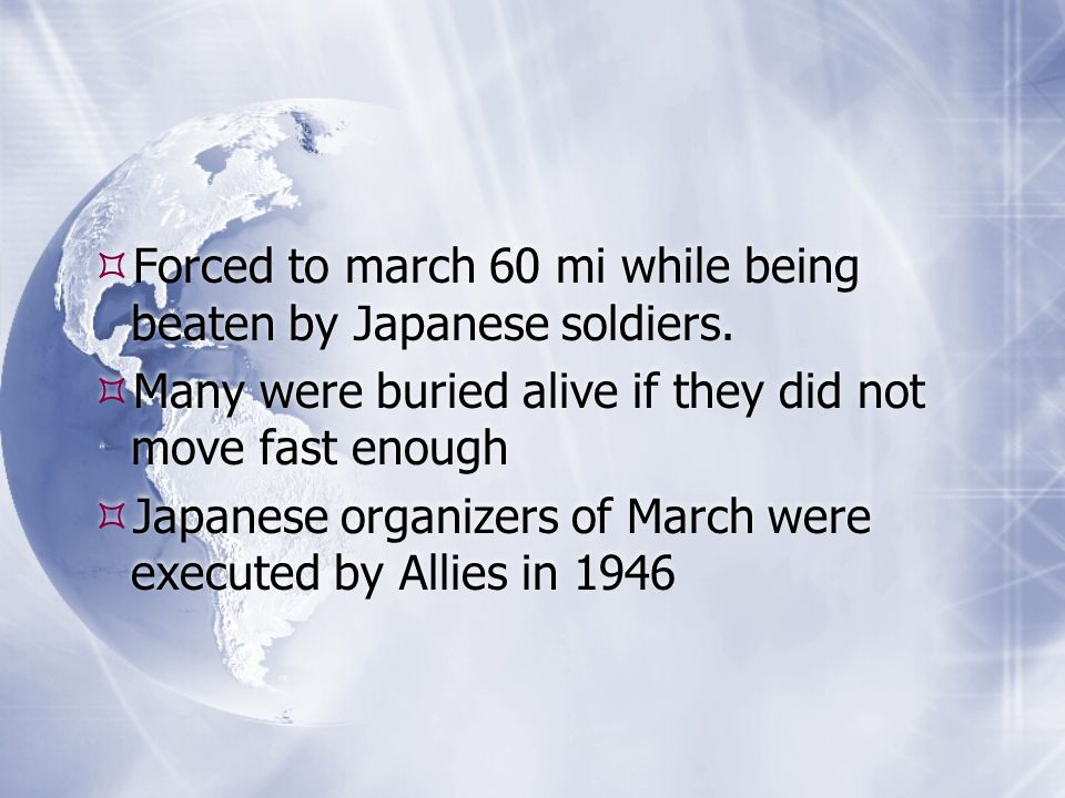 Forced to march 60 mi while being beaten by Japanese soldiers.