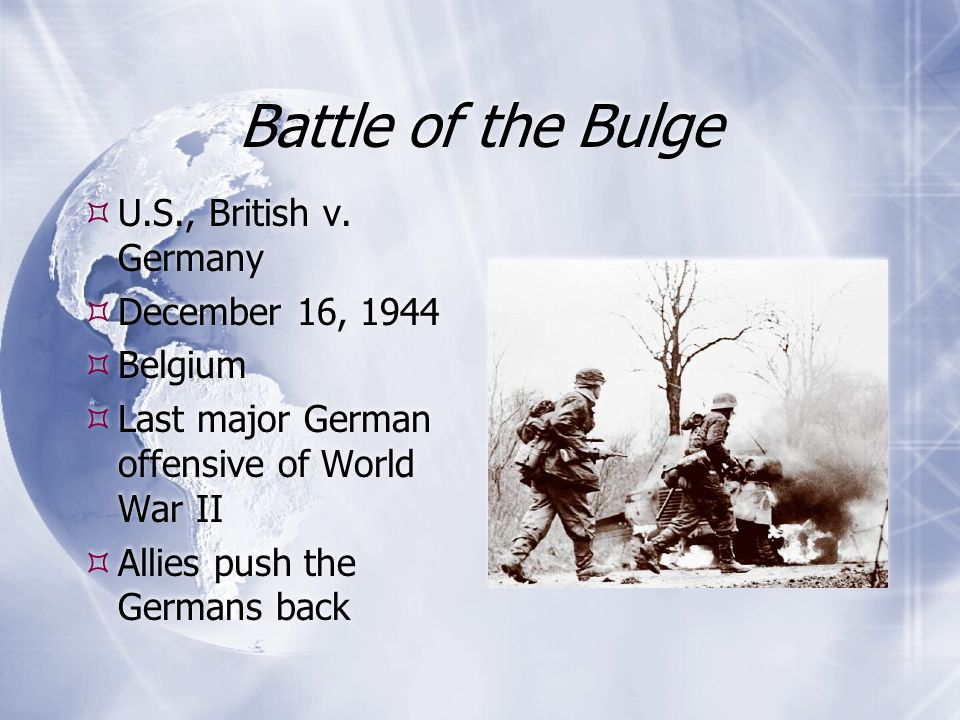 Battle of the Bulge U.S., British v. Germany December 16, 1944 Belgium