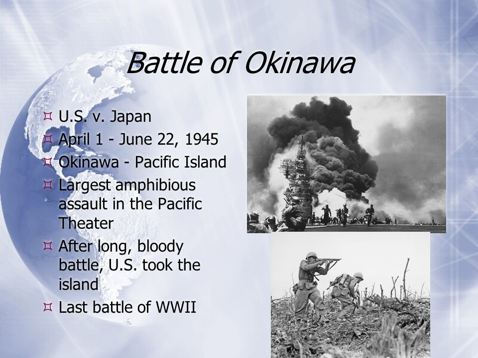 Battle of Okinawa U.S. v. Japan April 1 - June 22, 1945