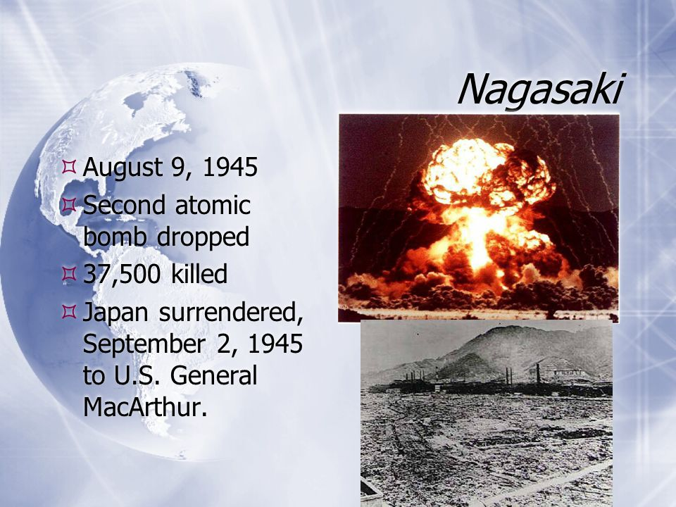 Nagasaki August 9, 1945 Second atomic bomb dropped 37,500 killed