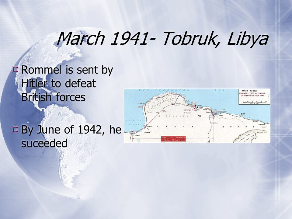March Tobruk, Libya Rommel is sent by Hitler to defeat British forces.