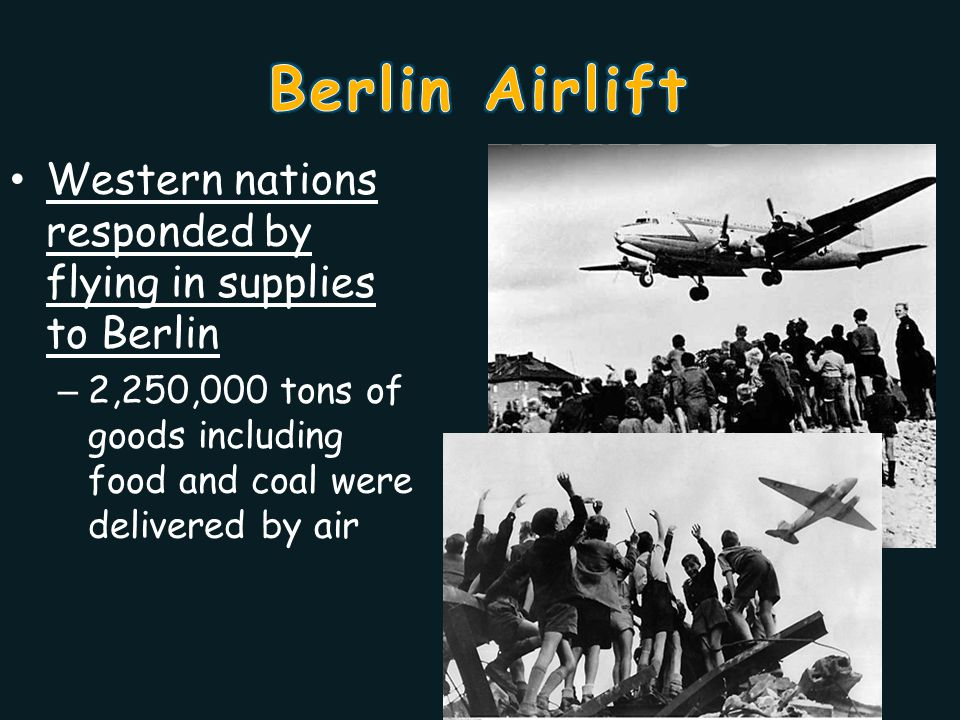 Berlin Airlift Western nations responded by flying in supplies to Berlin.