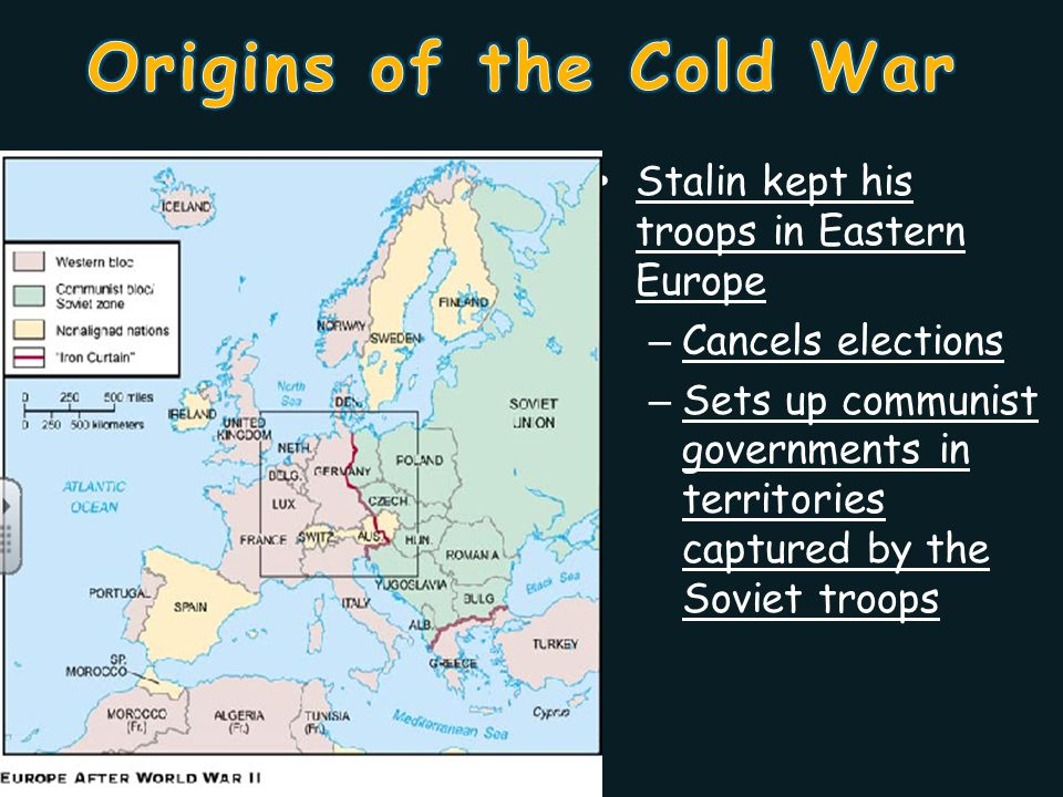 Origins of the Cold War Stalin kept his troops in Eastern Europe