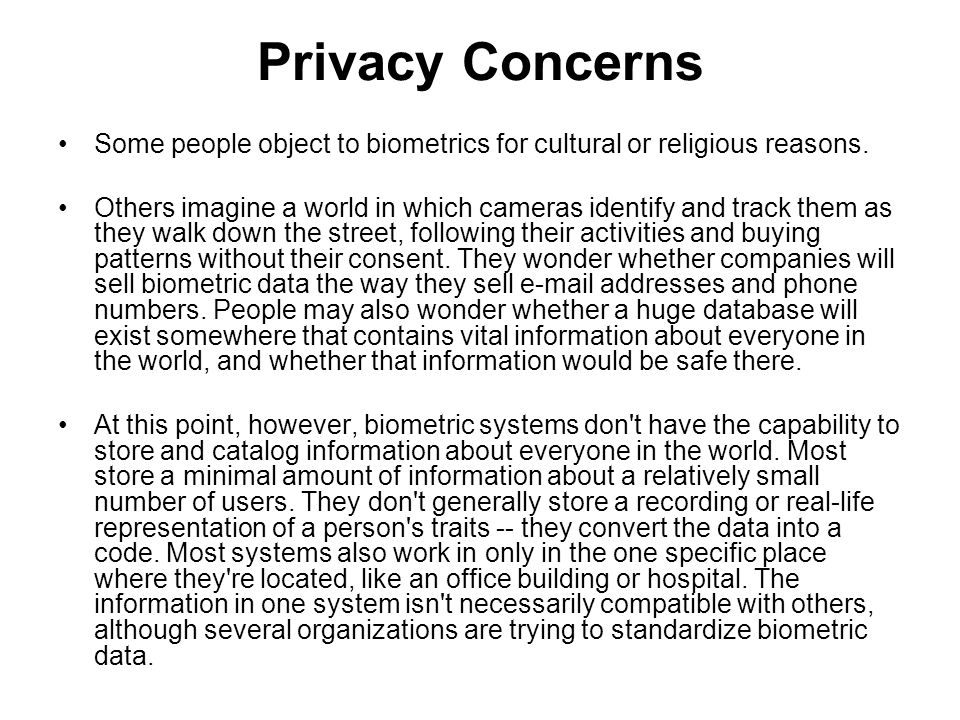 Privacy Concerns Some people object to biometrics for cultural or religious reasons.