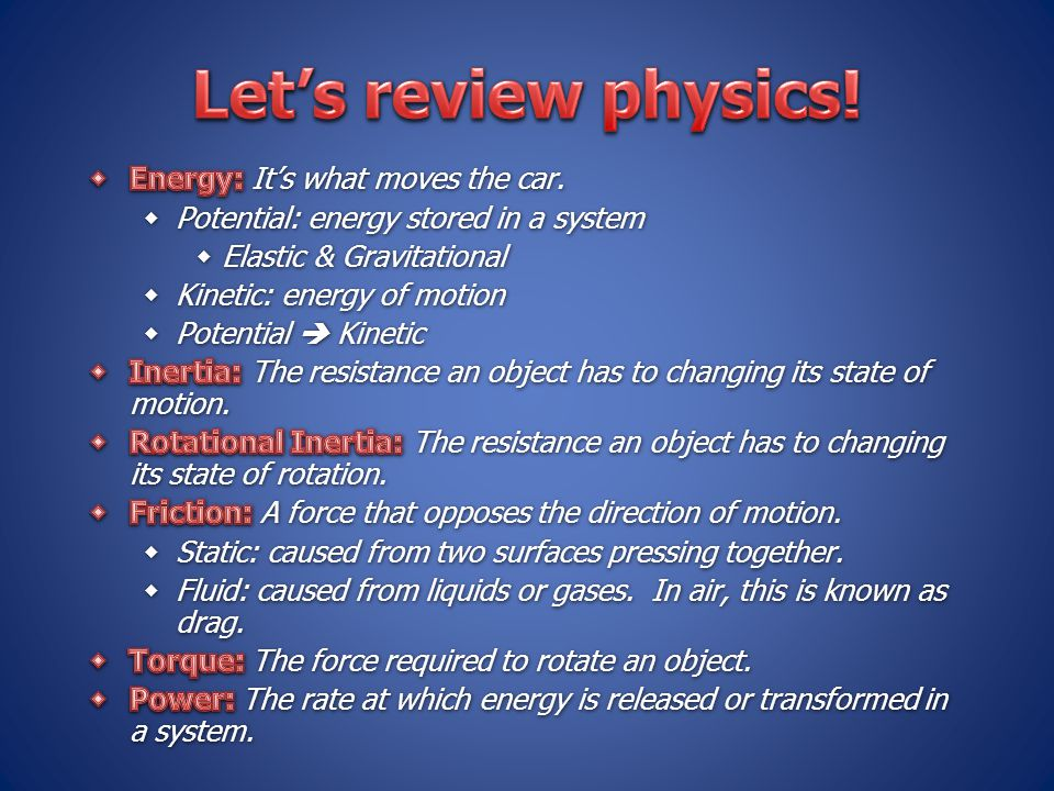 Let's review physics! Energy: It's what moves the car.