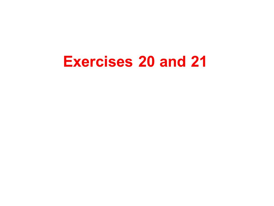 Exercises 20 and 21