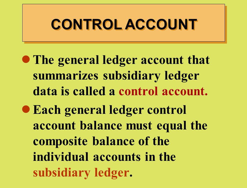 CONTROL ACCOUNT The general ledger account that summarizes subsidiary ledger data is called a control account.