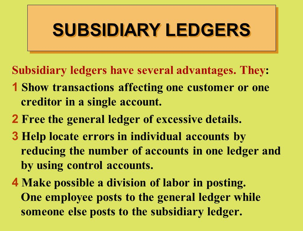 SUBSIDIARY LEDGERS Subsidiary ledgers have several advantages. They:
