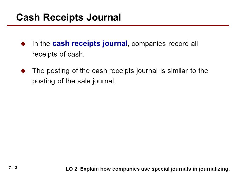 Cash Receipts Journal In the cash receipts journal, companies record all receipts of cash.