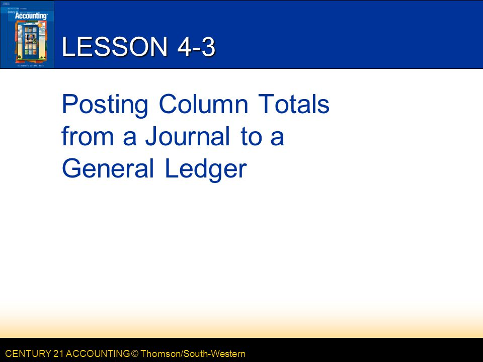 Lesson 4-3 Posting Column Totals from a Journal to a General Ledger