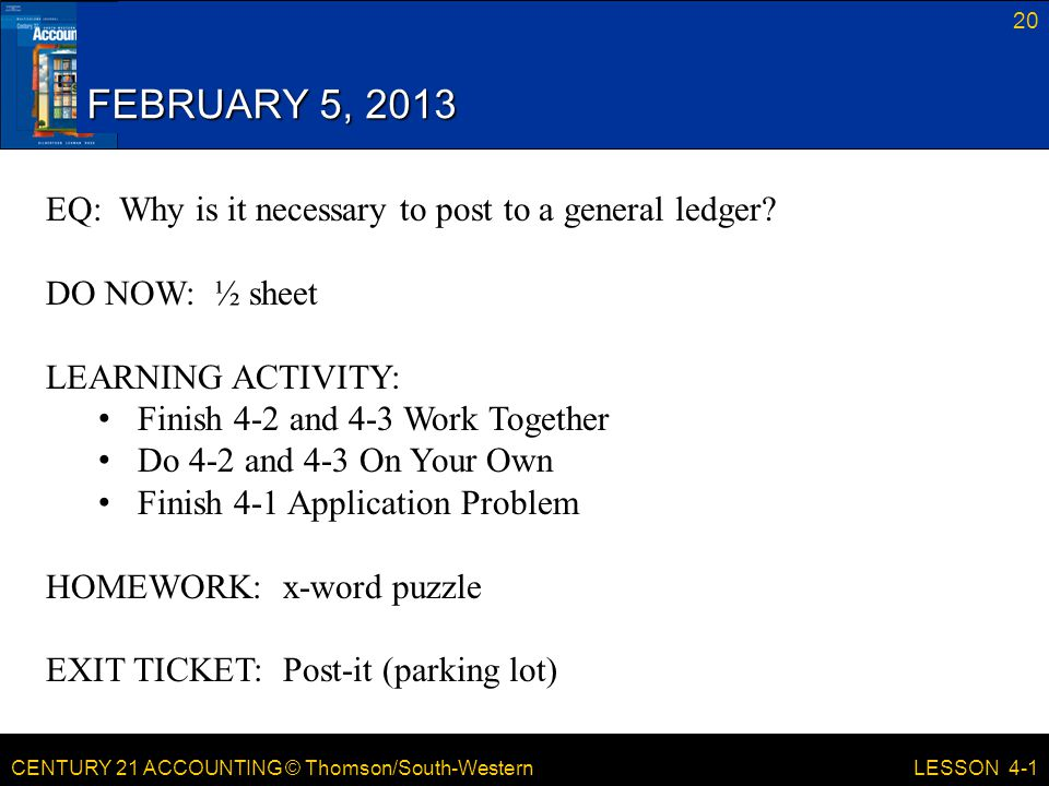 FEBRUARY 5, 2013 EQ: Why is it necessary to post to a general ledger