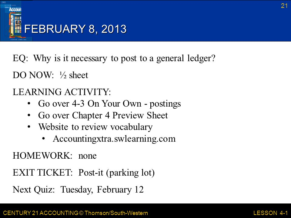 FEBRUARY 8, 2013 EQ: Why is it necessary to post to a general ledger