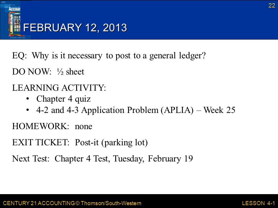 FEBRUARY 12, 2013 EQ: Why is it necessary to post to a general ledger