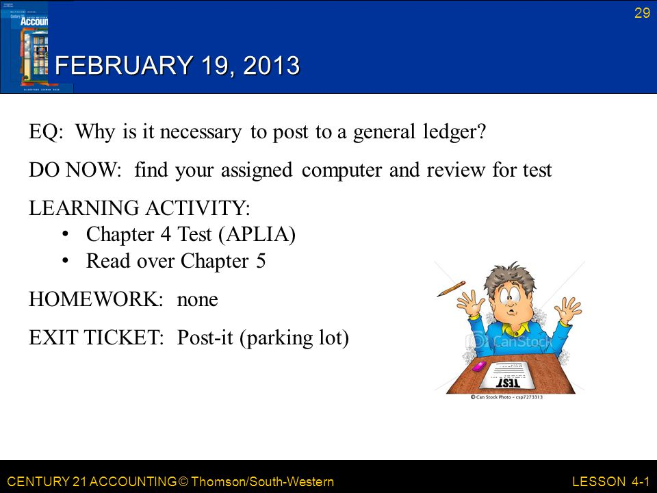 FEBRUARY 19, 2013 EQ: Why is it necessary to post to a general ledger