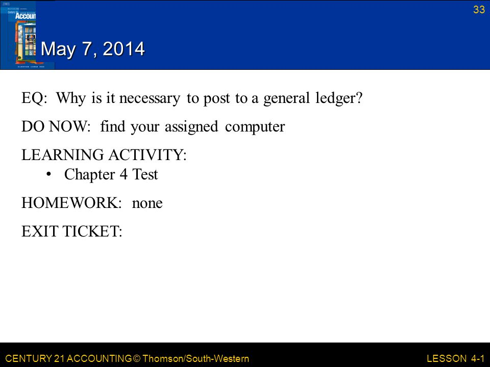 May 7, 2014 EQ: Why is it necessary to post to a general ledger