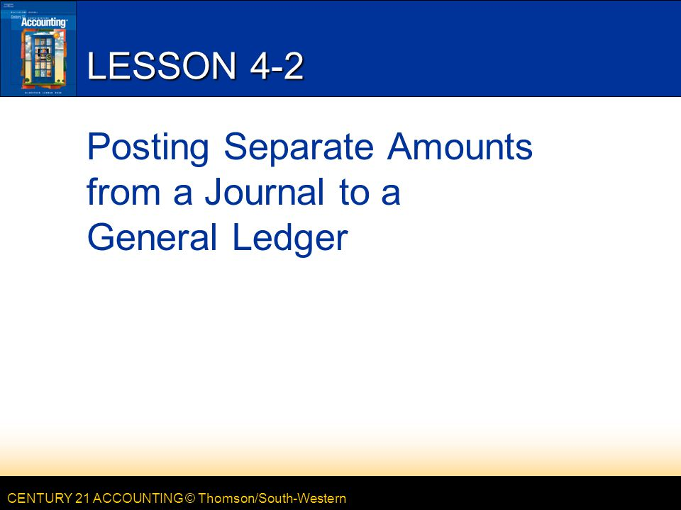 Lesson 4-2 Posting Separate Amounts from a Journal to a General Ledger