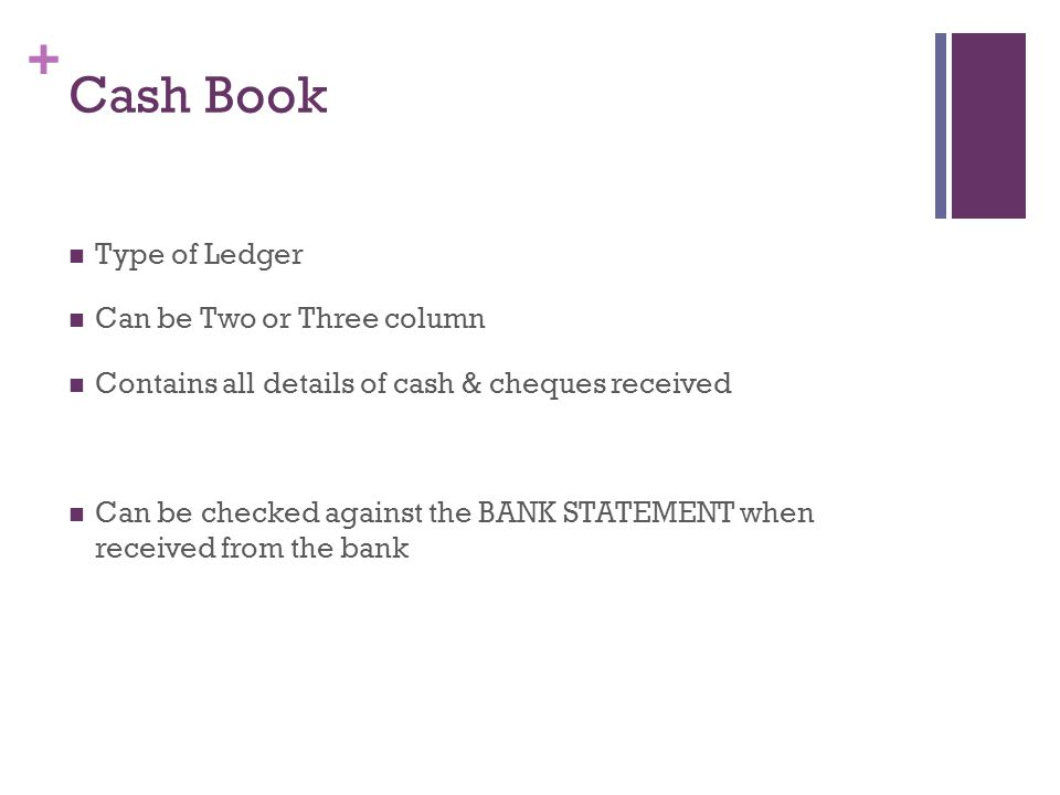 Cash Book Type of Ledger Can be Two or Three column