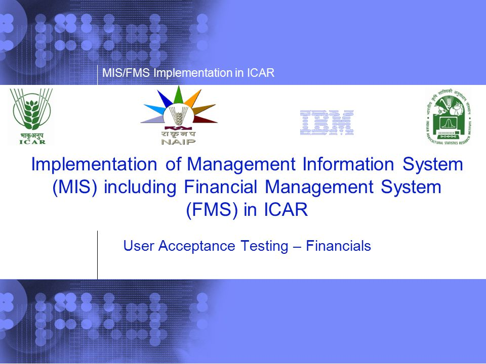 Implementation of Management Information System (MIS) including Financial Management System (FMS) in ICAR User Acceptance Testing – Financials