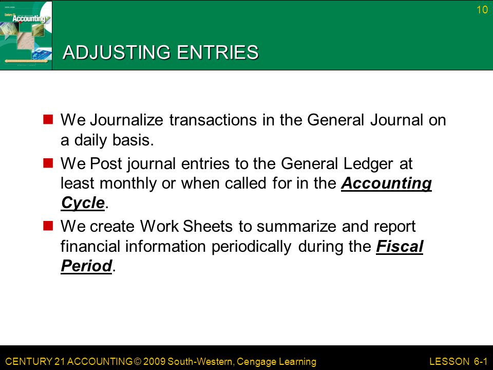 ADJUSTING ENTRIES We Journalize transactions in the General Journal on a daily basis.