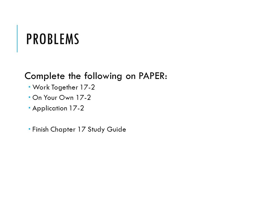 Problems Complete the following on PAPER: Work Together 17-2