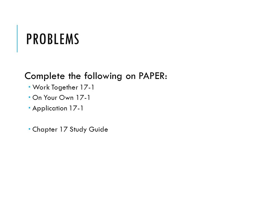 Problems Complete the following on PAPER: Work Together 17-1