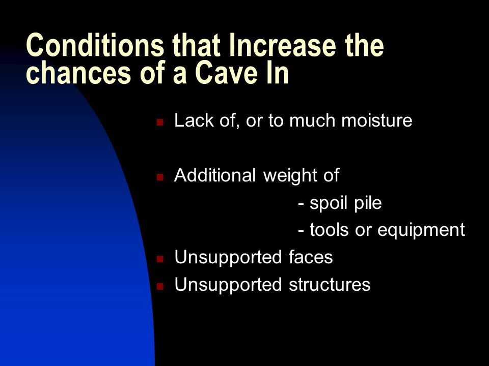 Conditions that Increase the chances of a Cave In
