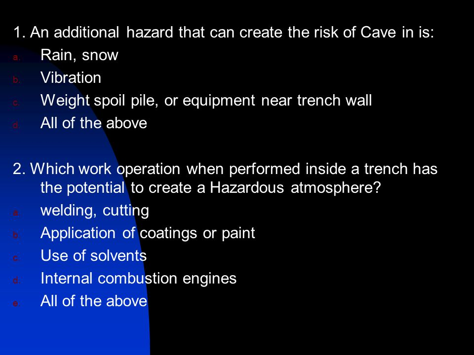 1. An additional hazard that can create the risk of Cave in is: