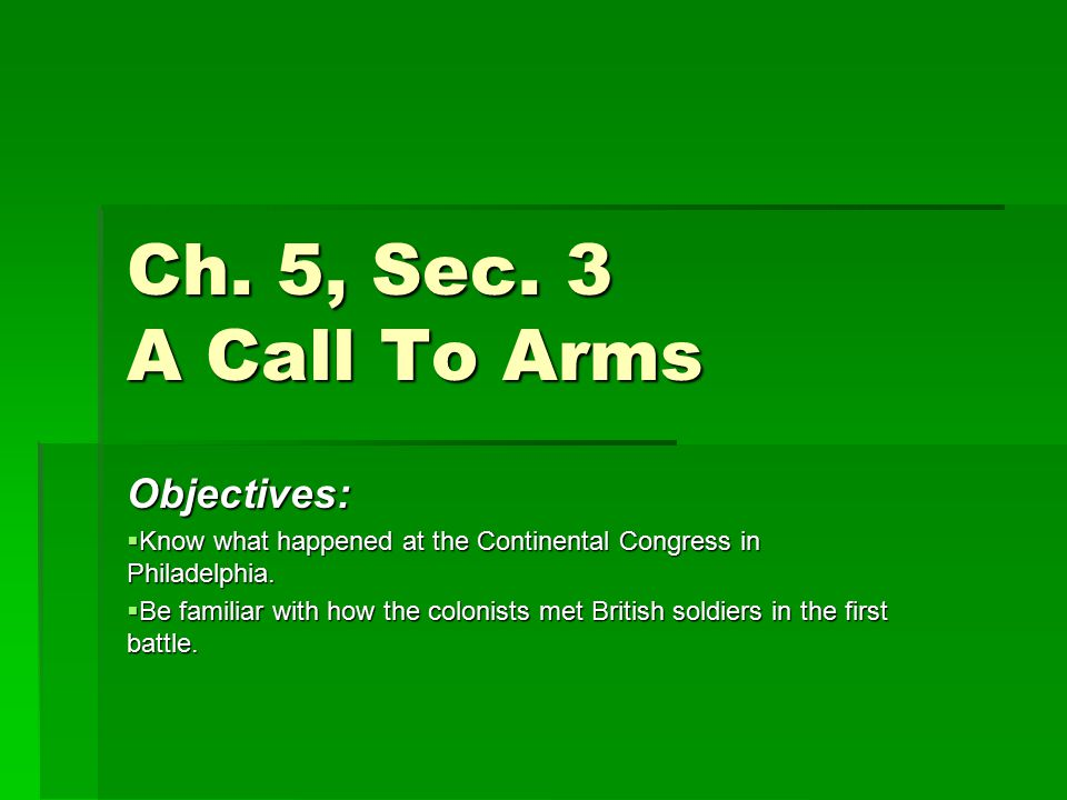 Ch. 5, Sec. 3 A Call To Arms Objectives: