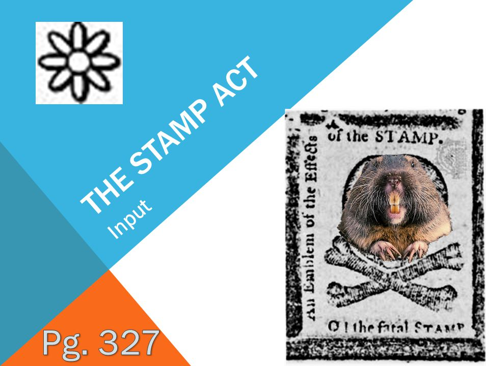 The Stamp Act Input Pg. 327