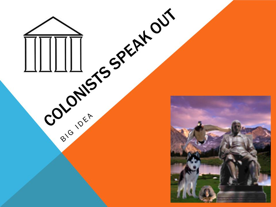 Colonists Speak Out Big Idea