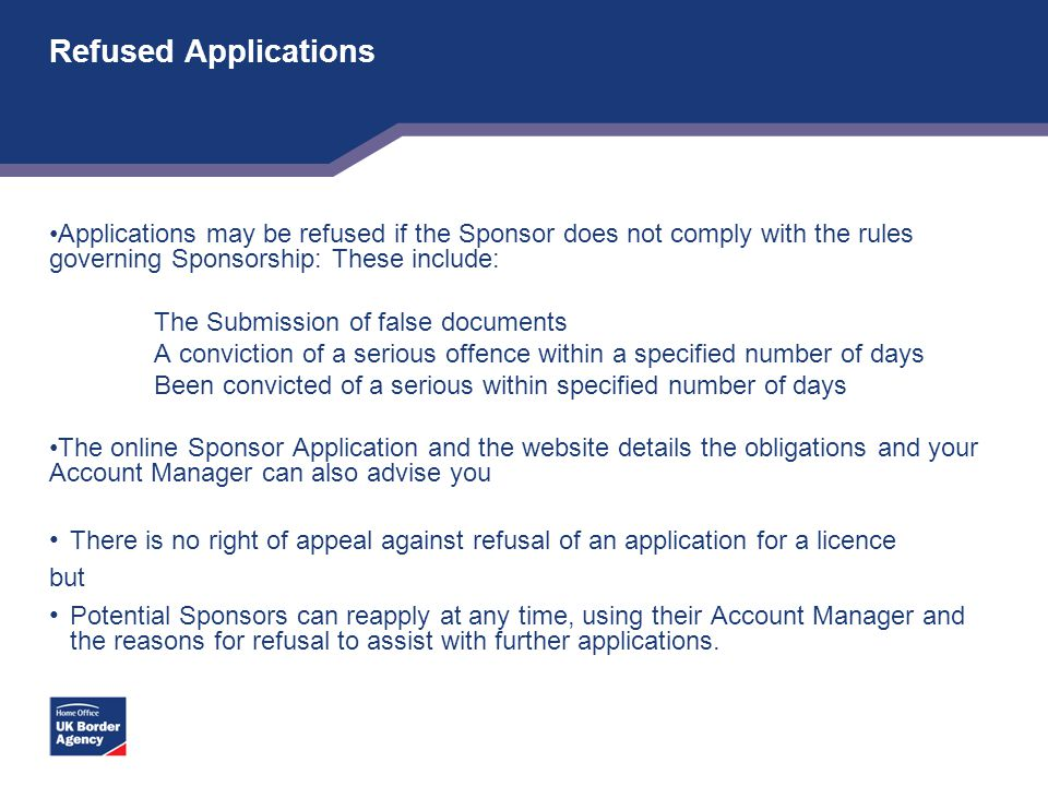 Refused Applications Applications may be refused if the Sponsor does not comply with the rules governing Sponsorship: These include: