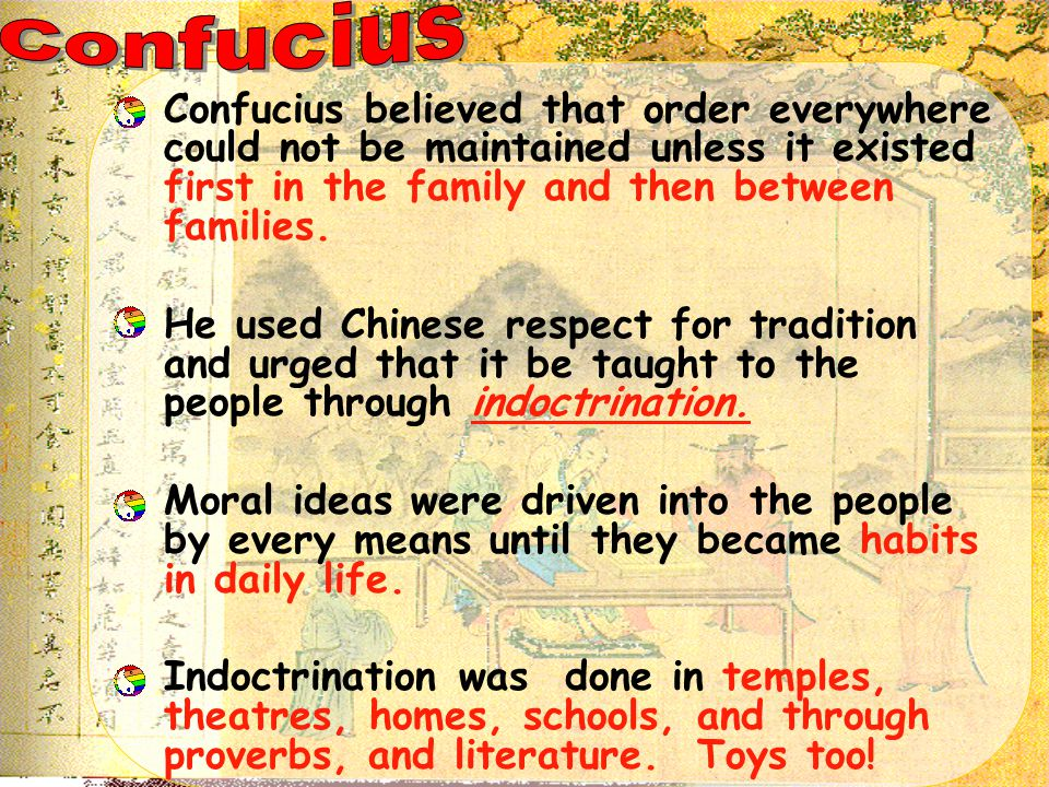 Confucius Confucius believed that order everywhere could not be maintained unless it existed first in the family and then between families.