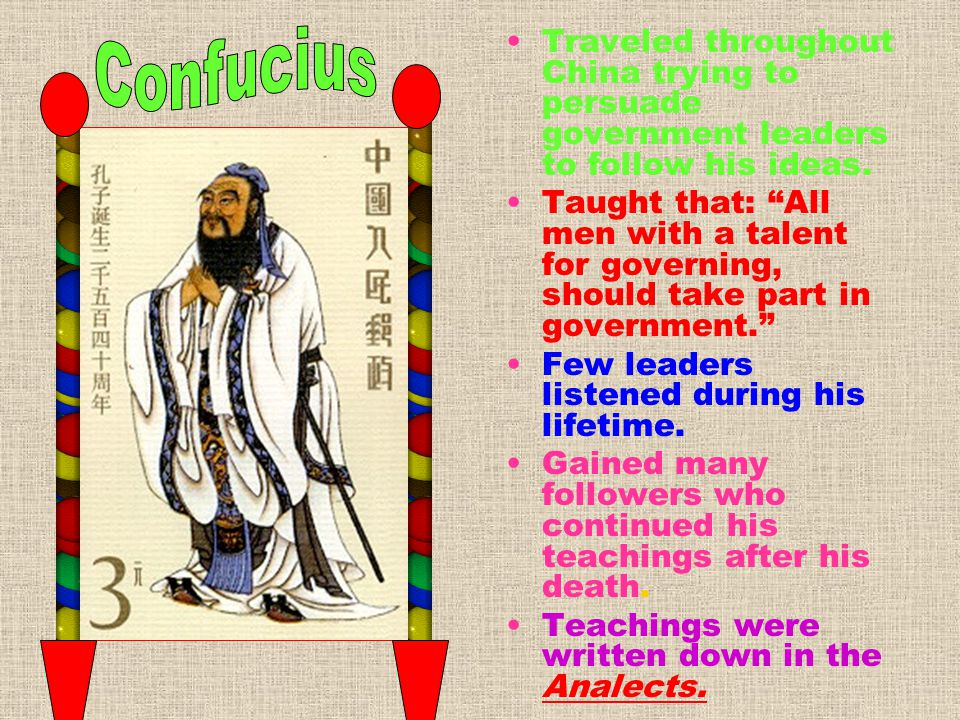 Confucius Traveled throughout China trying to persuade government leaders to follow his ideas.