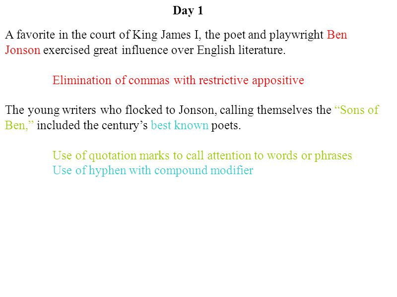 Day 1 A favorite in the court of King James I, the poet and playwright Ben Jonson exercised great influence over English literature.