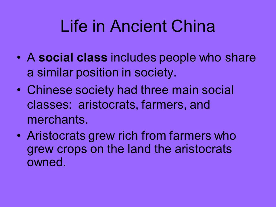 Life in Ancient China A social class includes people who share a similar position in society.