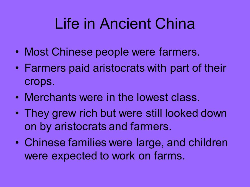 Life in Ancient China Most Chinese people were farmers.