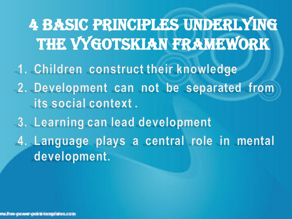 4 Basic Principles Underlying The Vygotskian Framework
