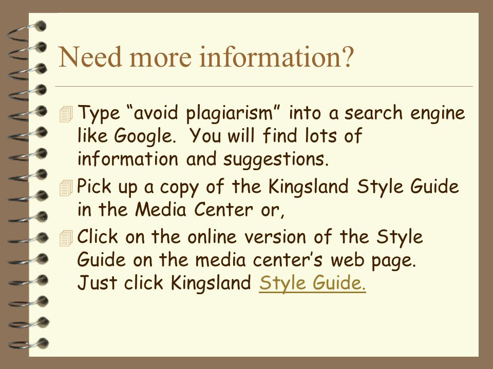 Need more information Type avoid plagiarism into a search engine like Google. You will find lots of information and suggestions.