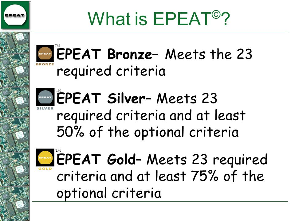 What is EPEAT© EPEAT Bronze– Meets the 23 required criteria