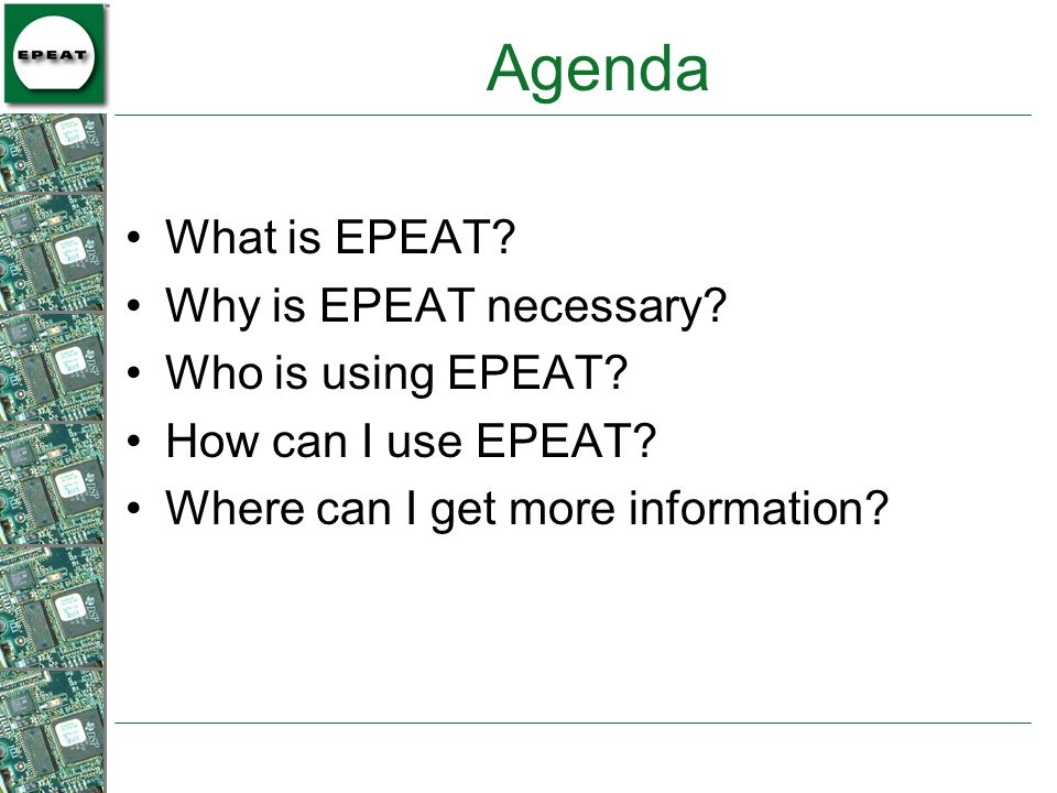 Agenda What is EPEAT Why is EPEAT necessary Who is using EPEAT