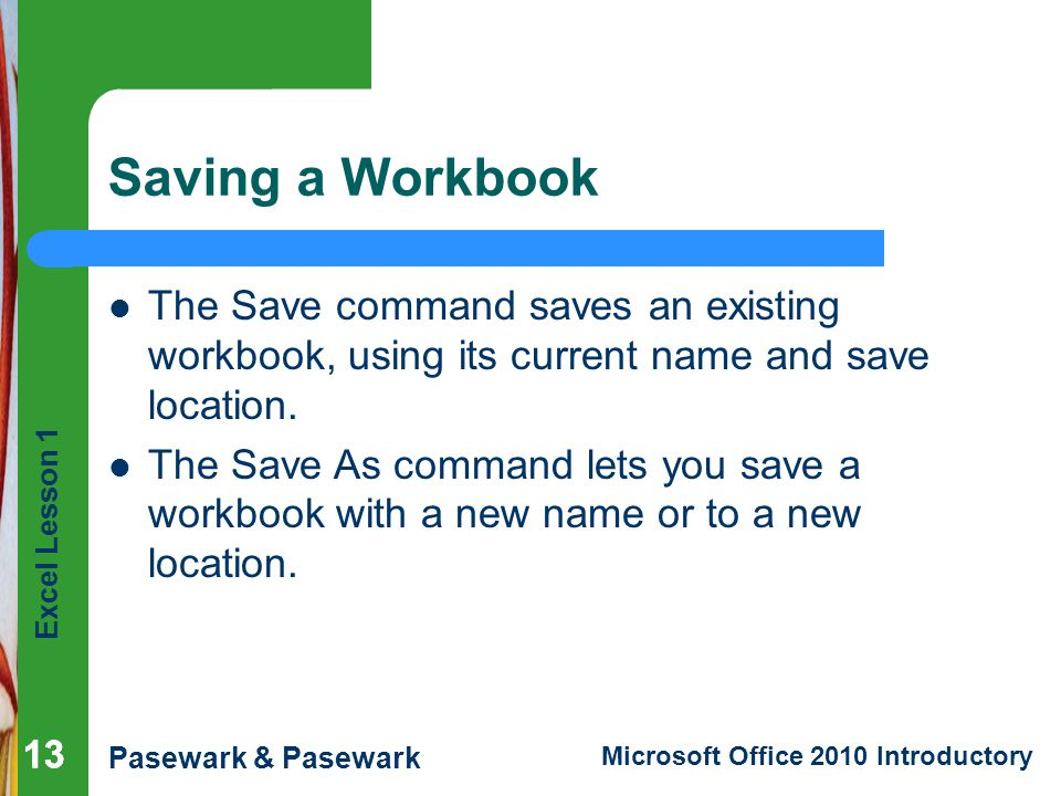 Saving a Workbook The Save command saves an existing workbook, using its current name and save location.