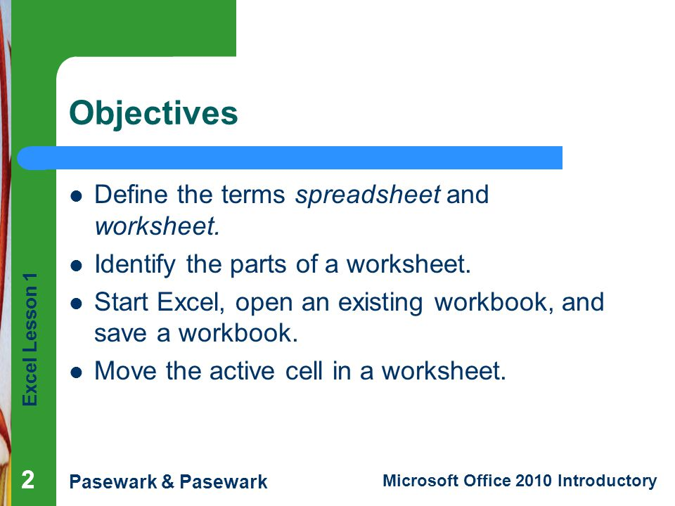 Objectives Define the terms spreadsheet and worksheet.