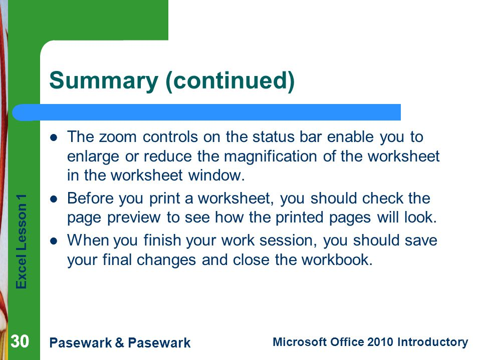 Summary (continued) The zoom controls on the status bar enable you to enlarge or reduce the magnification of the worksheet in the worksheet window.